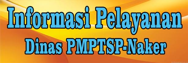 INFORMASI PELAYANAN DINAS PMPTSP-NAKER
